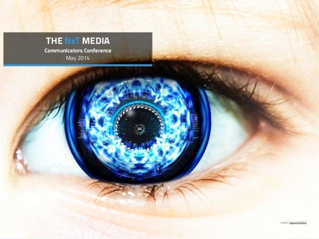 source: digitalFRANCE THE NxT MEDIA Communicators Conference May 2014