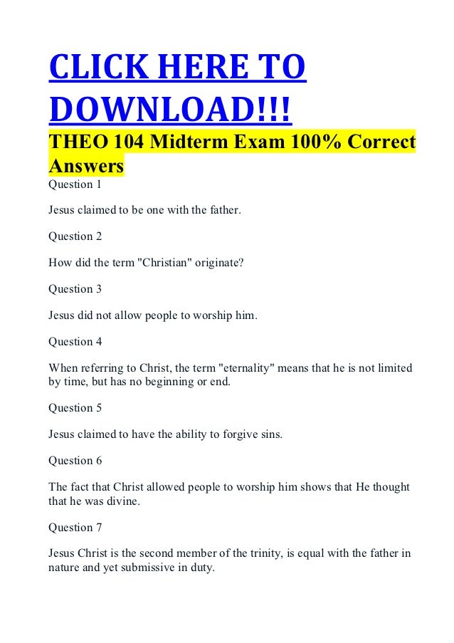 CLICK HERE TODOWNLOAD!!!THEO 104 Midterm Exam 100% CorrectAnswersQuestion 1Jesus claimed to be one with the father.Questio...
