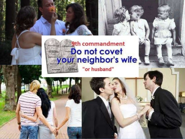 """You shall not covet your neighbor's wife."" Exodus 20:14 The Ninth Commandment"