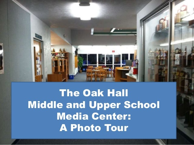 The Oak HallMiddle and Upper School     Media Center:     A Photo Tour