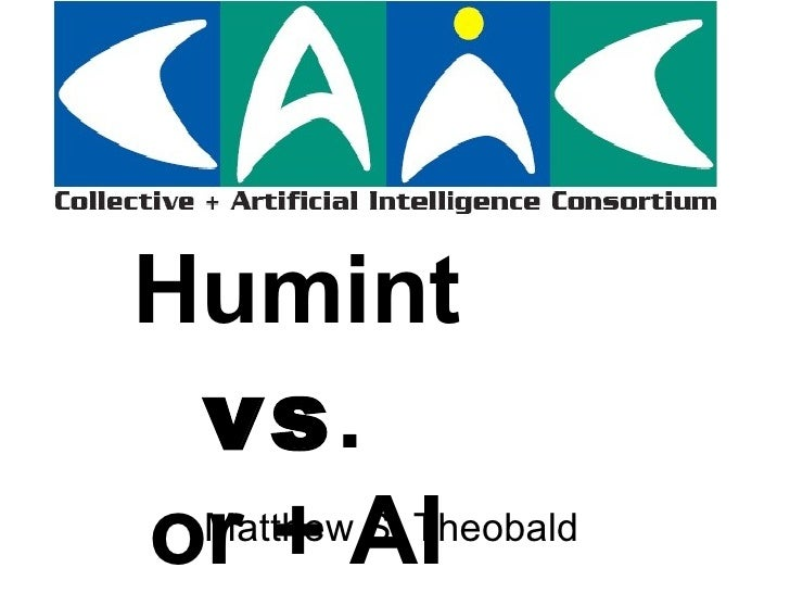 Humint  vs .  or + AI Matthew S. Theobald
