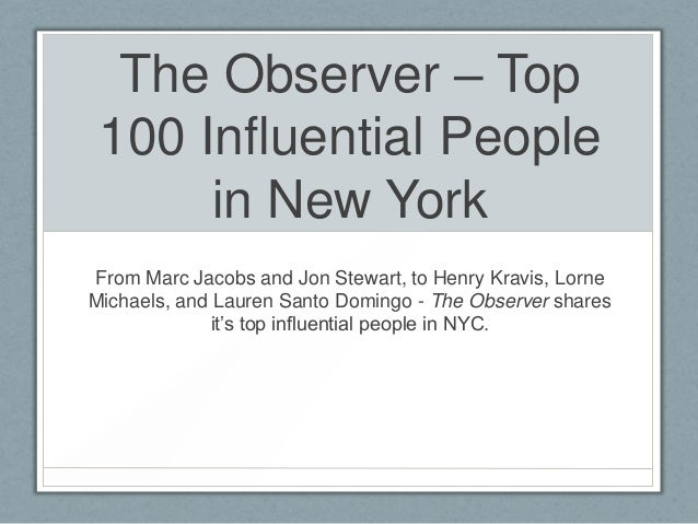 The Observer – Top 100 Influential People      in New YorkFrom Marc Jacobs and Jon Stewart, to Henry Kravis, LorneMichaels...