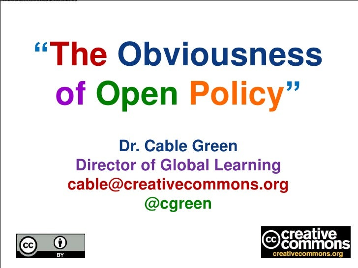 """""""The Obviousness of Open Policy""""        Dr. Cable Green  Director of Global Learning cable@creativecommons.org            ..."""