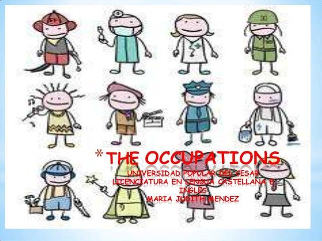 * THE OCCUPATIONS     UNIVERSIDAD POPULAR DEL CESAR LICENCIATURA EN LENGUA CASTELLANA E                INGLES         MARI...