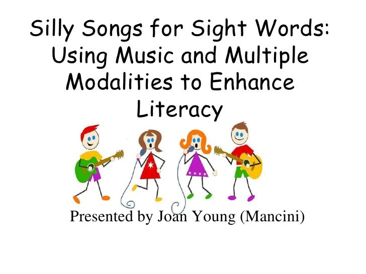 Silly Songs for Sight Words: Using Music and Multiple Modalities to Enhance Literacy<br />Presented by Joan Young (Mancini...