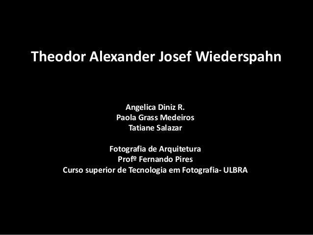 Theodor Alexander Josef Wiederspahn Angelica Diniz R. Paola Grass Medeiros Tatiane Salazar Fotografia de Arquitetura Profº...