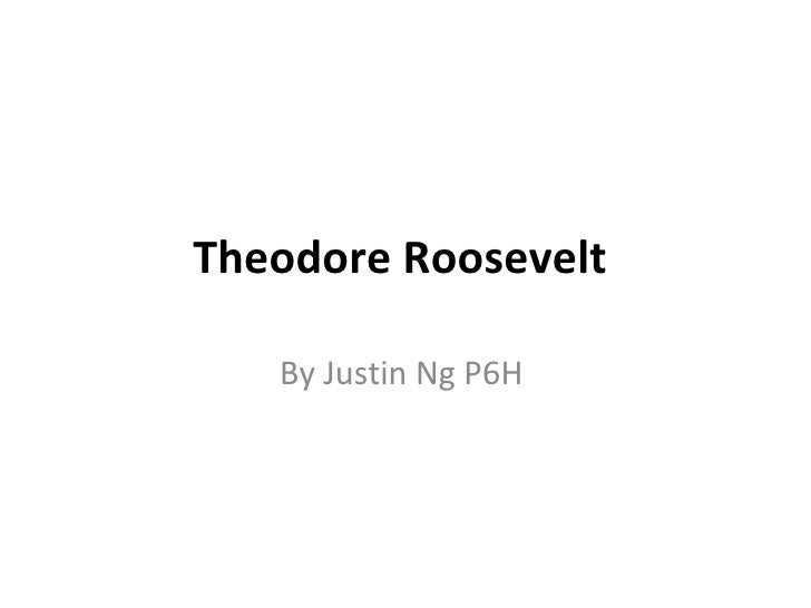 Theodore Roosevelt  By Justin Ng P6H