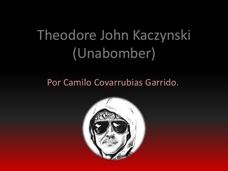 Theodore John Kaczynski     (Unabomber) Por Camilo Covarrubias Garrido.