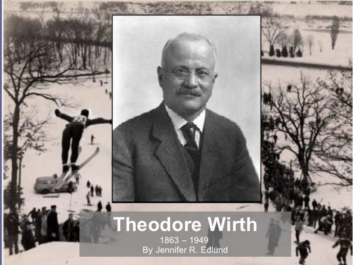 Theodore Wirth 1863 – 1949  By Jennifer R. Edlund