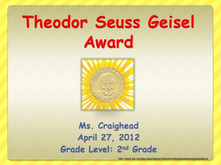 Theodor Seuss Geisel      Award        Ms. Craighead       April 27, 2012    Grade Level: 2nd Grade                 http:/...