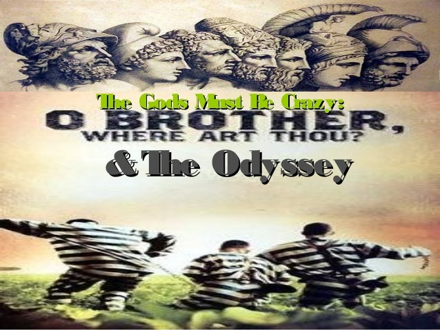 &The Odyssey&The Odyssey The Gods Must Be Crazy:The Gods Must Be Crazy: