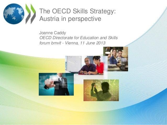 The OECD Skills Strategy:Austria in perspectiveJoanne CaddyOECD Directorate for Education and Skillsforum bmvit - Vienna, ...