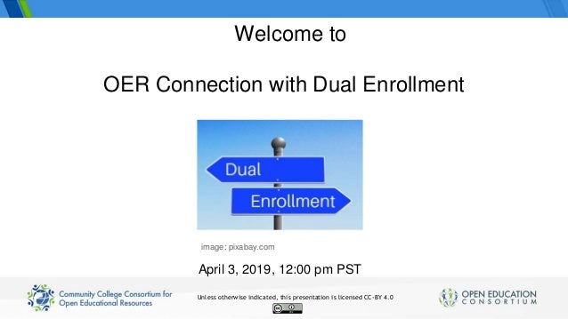 OER Connection with Dual Enrollment April 3, 2019, 12:00 pm PST Welcome to image: pixabay.com Unless otherwise indicated, ...