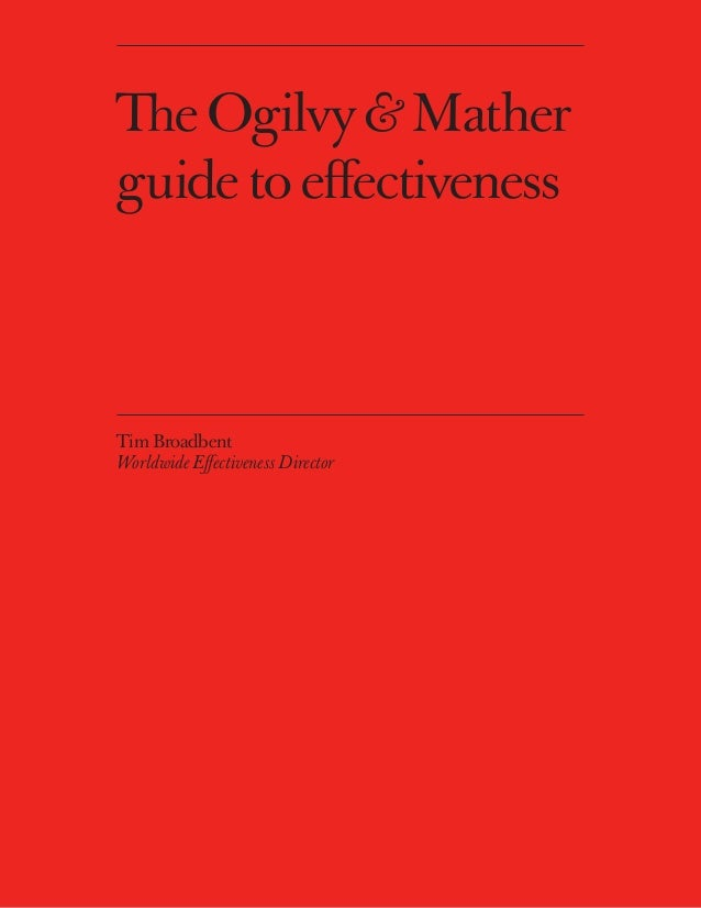 The Ogilvy & Matherguide to effectivenessTim BroadbentWorldwide Effectiveness Director