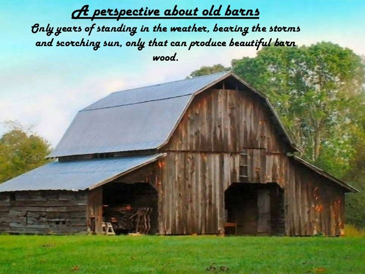 A perspective about old barns<br />Only years of standing in the weather, bearing the storms and scorching sun, only that ...