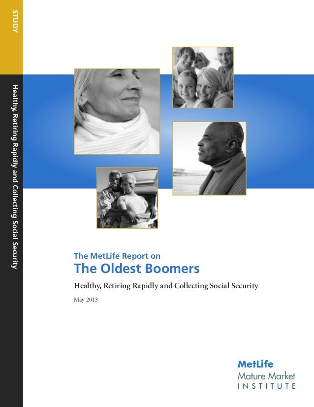 STUDY Healthy, Retiring Rapidly and Collecting Social Security  The MetLife Report on  The Oldest Boomers Healthy, Retirin...