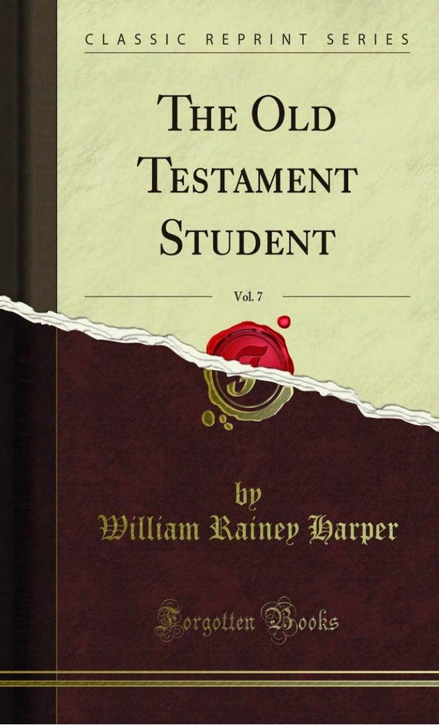 "THE Old Testament Student. WILLIAM E. HAEPEE, Ph. D., Editor. VOLUME VII. September, 1887"" June, 1888. THE OLD TESTAMENT S..."