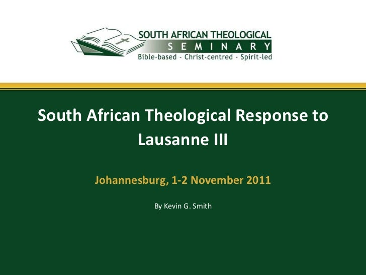 South African Theological Response to             Lausanne III       Johannesburg, 1-2 November 2011                 By Ke...