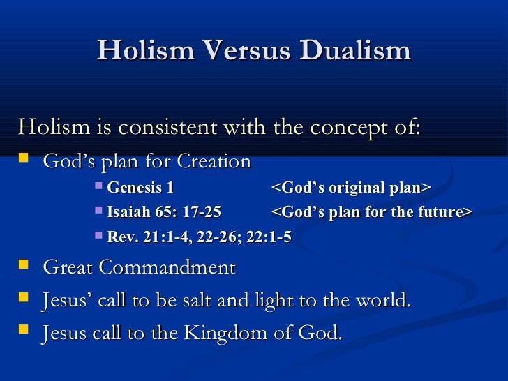 Holism Versus DualismHolism is consistent with the concept of:   God's plan for Creation           Genesis 1            ...