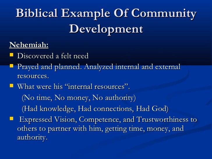 Biblical Example Of Community           DevelopmentNehemiah: Discovered a felt need Prayed and planned. Analyzed interna...