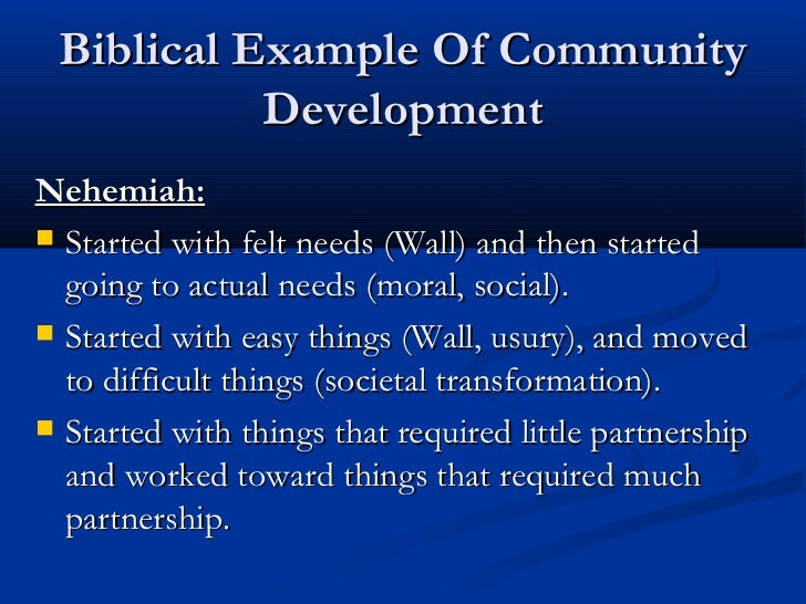 Biblical Example Of Community           DevelopmentNehemiah: Started with felt needs (Wall) and then started  going to ac...