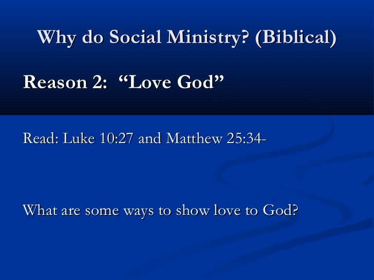 """Why do Social Ministry? (Biblical)Reason 2: """"Love God""""Read: Luke 10:27 and Matthew 25:34-What are some ways to show love t..."""