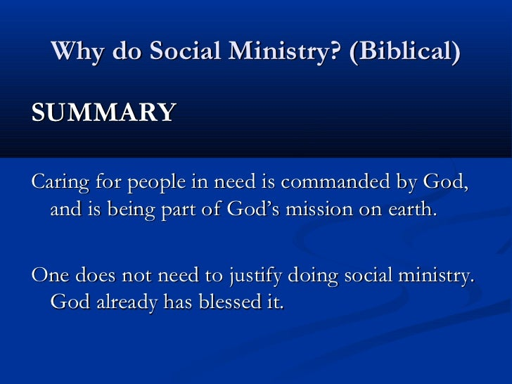 Why do Social Ministry? (Biblical)SUMMARYCaring for people in need is commanded by God,  and is being part of God's missio...