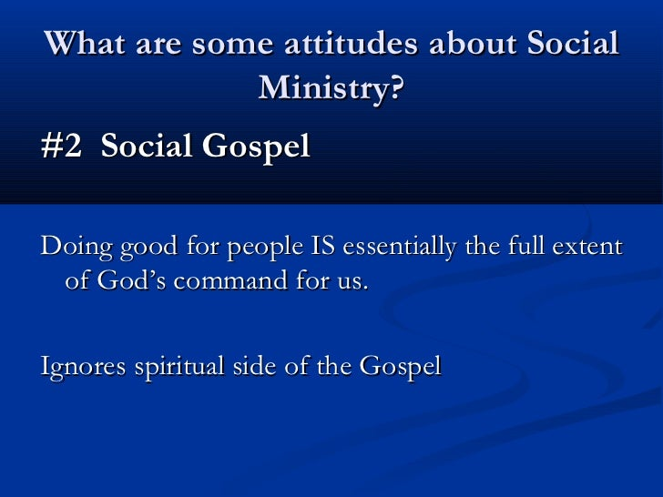 What are some attitudes about Social            Ministry?#2 Social GospelDoing good for people IS essentially the full ext...