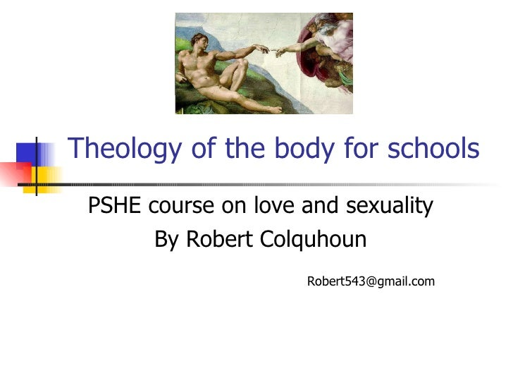 Theology of the body for schools PSHE course on love and sexuality By Robert Colquhoun [email_address]