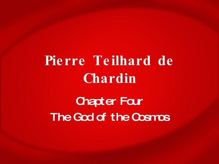 Pierre Teilhard de Chardin Chapter Four The God of the Cosmos