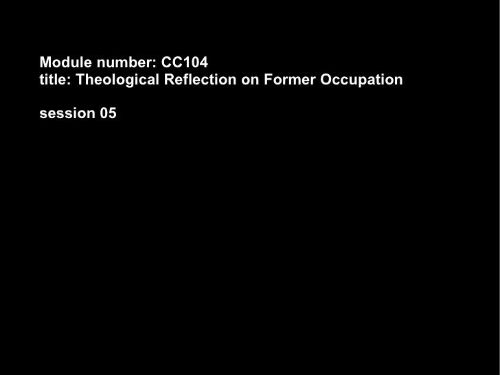 Module number: CC104 title: Theological Reflection on Former Occupation session 05