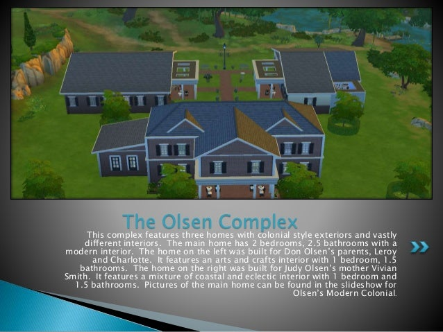 The Olsen Complex  This complex features three homes with colonial style exteriors and vastly  different interiors. The ma...