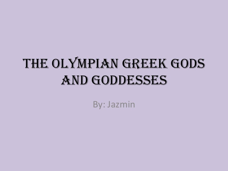 The Olympian Greek Gods     and Goddesses        By: Jazmin