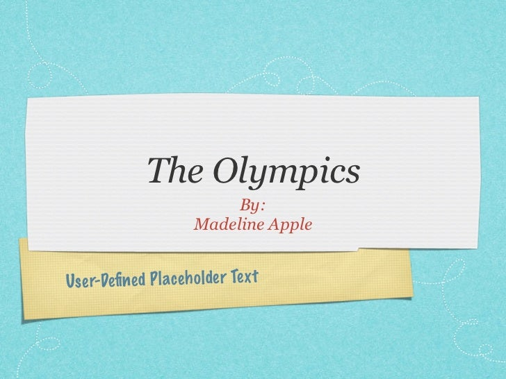 The Olympics                           By:                      Madeline AppleUs er-Define d Pl ac eh older Te xt
