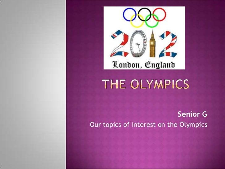 Senior GOur topics of interest on the Olympics