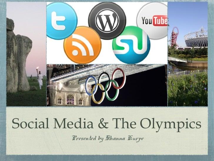 Social Media & The Olympics        Presented by Shanna Kurpe