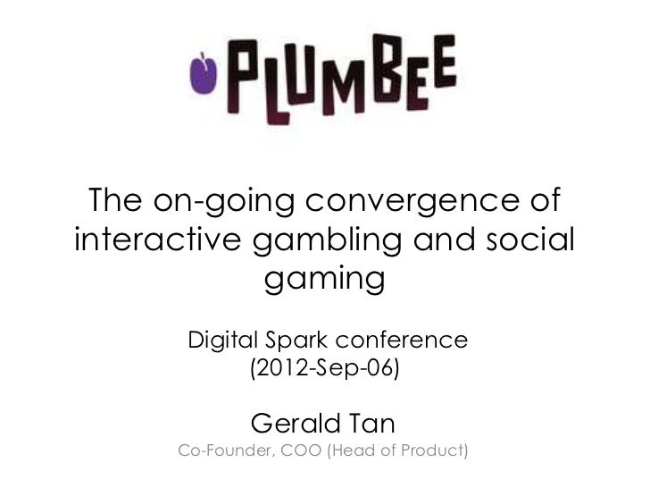 The on-going convergence ofinteractive gambling and social             gaming       Digital Spark conference             (...