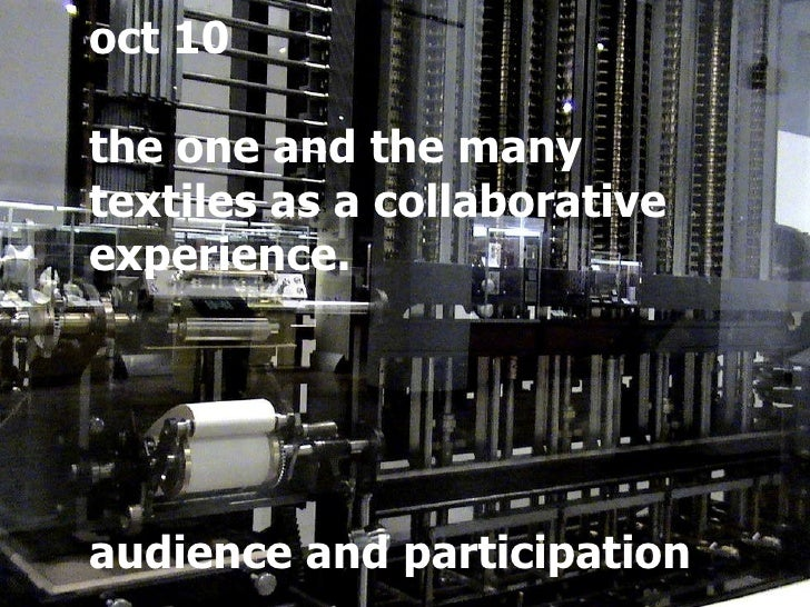 oct 10 the one and the many textiles as a collaborative  experience. audience and participation