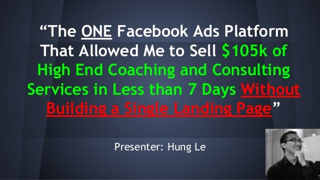 """""""The ONE Facebook Ads Platform That Allowed Me to Sell $105k of High End Coaching and Consulting Services in Less than 7 D..."""