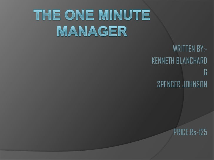 THE ONE MINUTE MANAGER<br />WRITTEN BY:-<br />KENNETH BLANCHARD<br />&<br />SPENCER JOHNSON<br />PRICE:Rs-125<br />