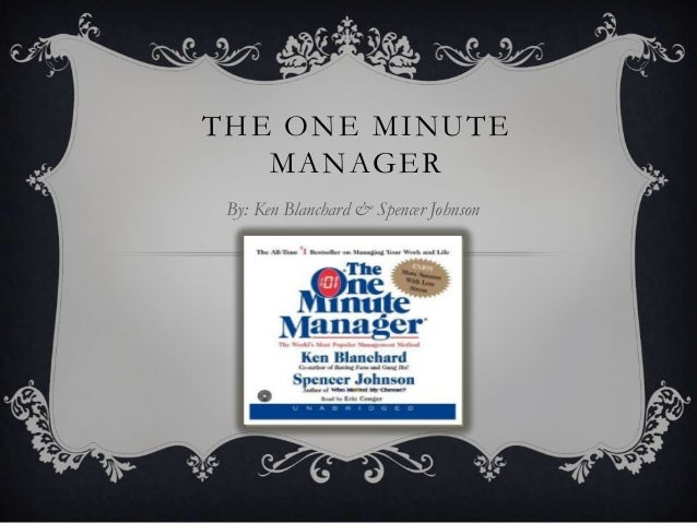 THE ONE MINUTE   MANAGER By: Ken Blanchard & Spencer Johnson