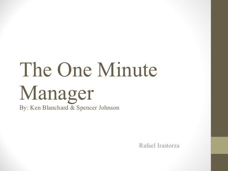 The One Minute Manager By: Ken Blanchard & Spencer Johnson Rafael Irastorza
