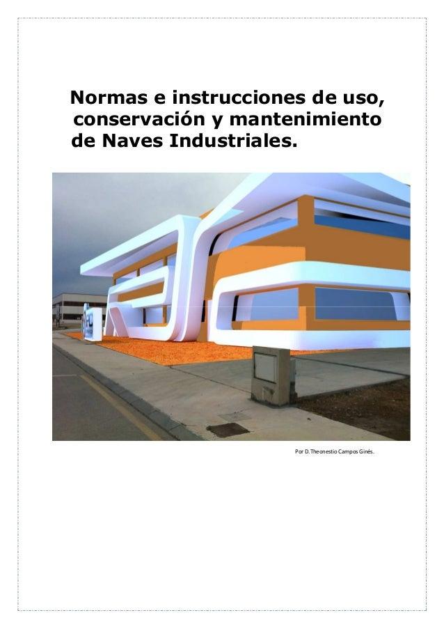Normas e instrucciones de uso, conservación y mantenimiento de Naves Industriales.  Por D.Theonestio Campos Ginés.