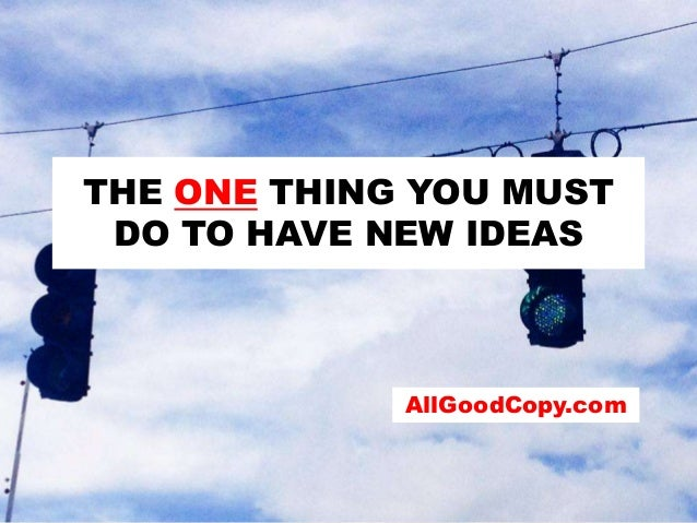 THE ONE THING YOU MUST DO TO HAVE NEW IDEAS  AllGoodCopy.com