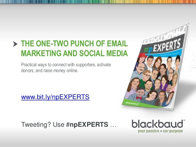 7/9/2013 Footer 1 THE ONE-TWO PUNCH OF EMAIL MARKETING AND SOCIAL MEDIA Practical ways to connect with supporters, activat...
