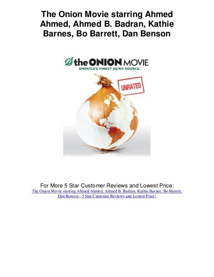 The Onion Movie starring Ahmed    Ahmed, Ahmed B. Badran, Kathie     Barnes, Bo Barrett, Dan Benson    For More 5 Star Cus...