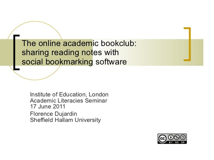 The online academic bookclub:  sharing reading notes with  social bookmarking software Institute of Education, London  Aca...
