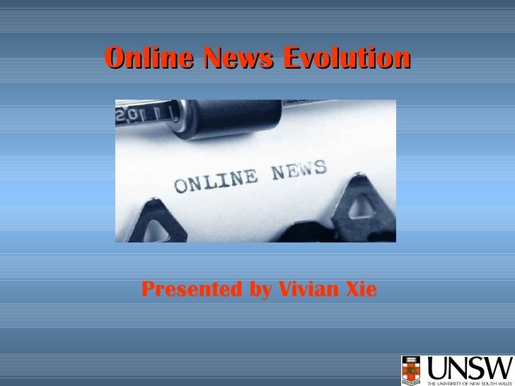 Online News Evolution Presented by Vivian Xie