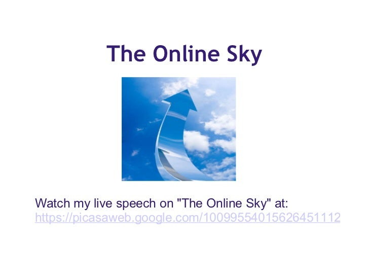 "The Online Sky Watch my live speech on ""The Online Sky"" at: https://picasaweb.google.com/100995540156264511125/T..."
