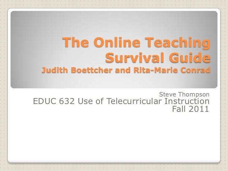 The Online Teaching           Survival Guide  Judith Boettcher and Rita-Marie Conrad                             Steve Tho...